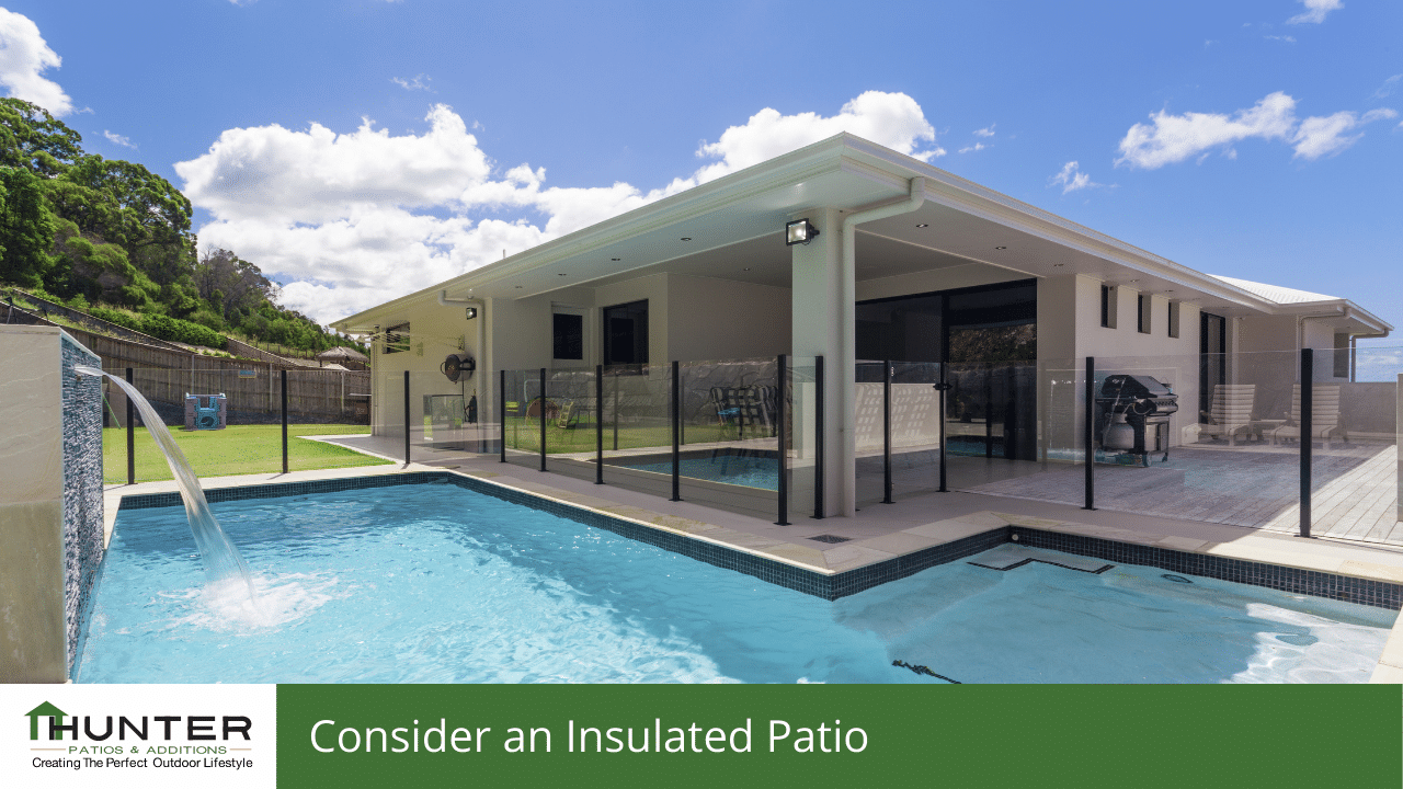 Consider an insulated patio