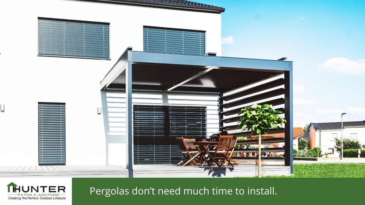 Pergolas don't need much time to install.