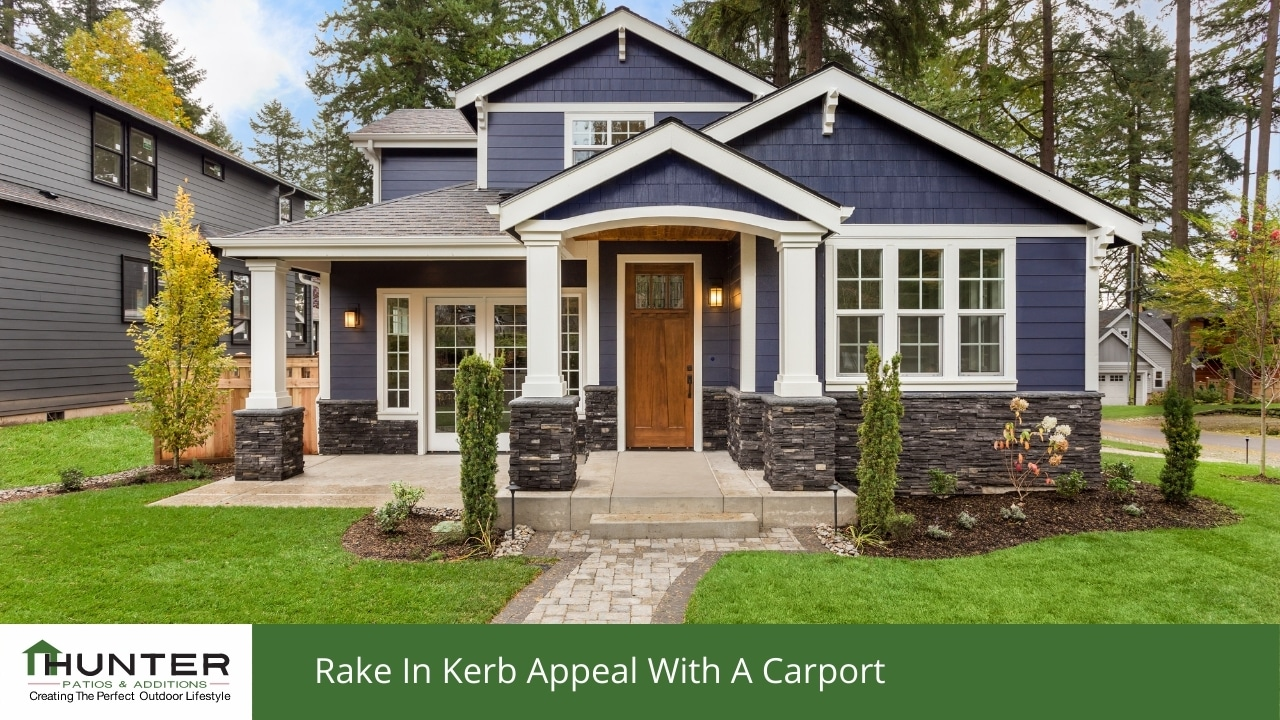 Rake In Kerb Appeal With A Carport