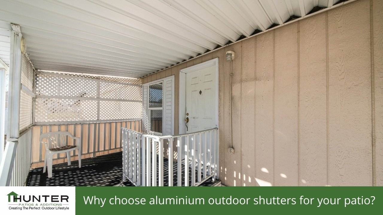 Why choose aluminium outdoor shutters for your patio